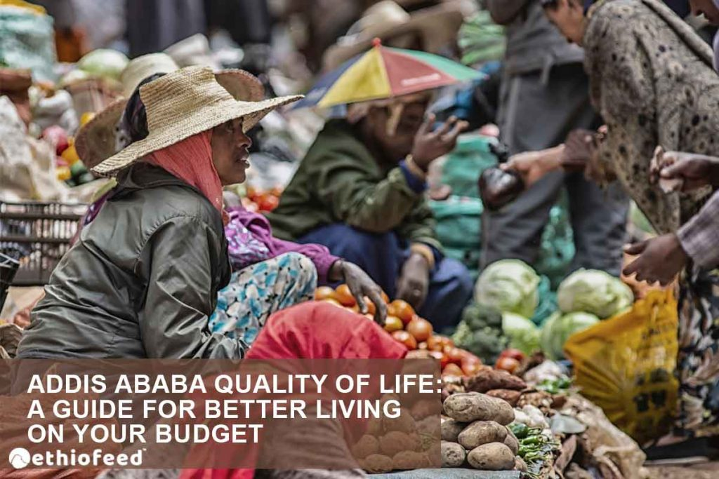 Addis Ababa quality of life: a guide for better living on your budget